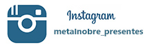 Instagram metal nobre presentes